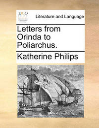 Letters from Orinda to Poliarchus by Katherine Philips