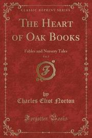 The Heart of Oak Books, Vol. 2 by Charles Eliot Norton
