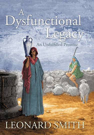 A Dysfunctional Legacy by Leonard Smith