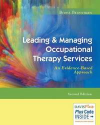 Leading & Managing Occupational Therapy Services 2e by Brent Braveman