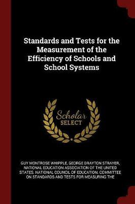 Standards and Tests for the Measurement of the Efficiency of Schools and School Systems by Guy Montrose Whipple