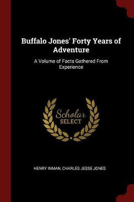 Buffalo Jones' Forty Years of Adventure by Henry Inman