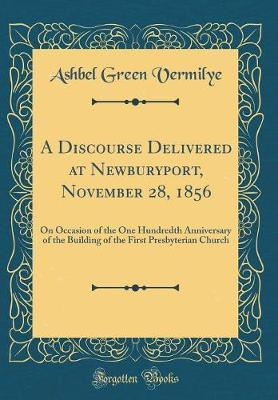 A Discourse Delivered at Newburyport, November 28, 1856 by Ashbel Green Vermilye