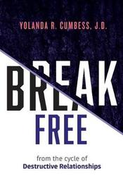 Break Free from the Cycle of Destructive Relationships by Yolanda R Cumbess