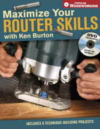 Maximise Your Router Skills with Ken Burton: Includes 8 Technique-Building Projects by Ken Burton image