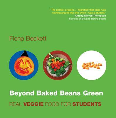 Beyond Baked Beans Green: Real Veggie Food for Students by Fiona Beckett image