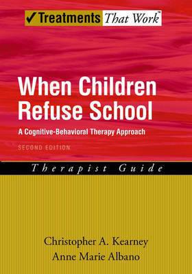 When Children Refuse School by Christopher A Kearney