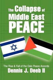 The Collapse of Middle East Peace: The Rise & Fall of the Oslo Peace Accords by Dennis J. Deeb II image