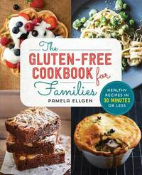The Gluten Free Cookbook for Families by Pamela Ellgen