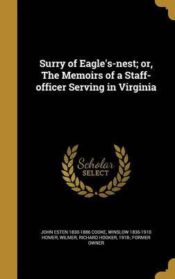 Surry of Eagle's-Nest; Or, the Memoirs of a Staff-Officer Serving in Virginia by John Esten 1830-1886 Cooke