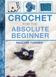 Crochet for the Absolute Beginner by Pauline Turner