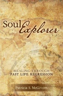 Soul Explorer by Patricia S McGivern