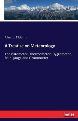A Treatise on Meteorology by Albert J T Morris
