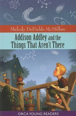 Addison Addley and the Things That Aren t - Orca Young Readers by Melody McMillan image
