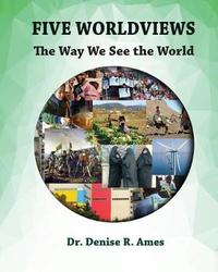 Five Worldviews by Dr Denise R Ames