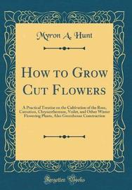 How to Grow Cut Flowers by Myron A Hunt image