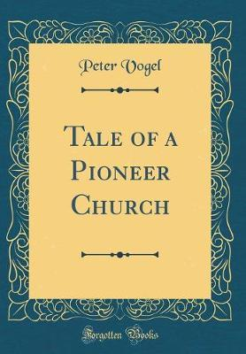 Tale of a Pioneer Church (Classic Reprint) by Peter Vogel image