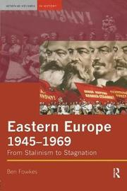 Eastern Europe 1945-1969 by Ben Fowkes