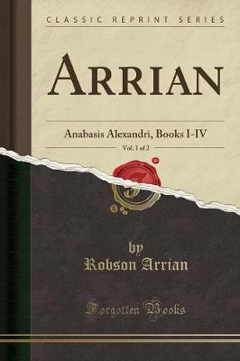Arrian, Vol. 1 of 2 by Robson Arrian