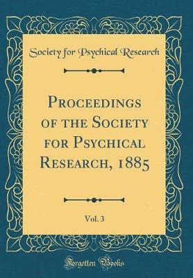 Proceedings of the Society for Psychical Research, 1885, Vol. 3 (Classic Reprint) by Society For Psychical Research image