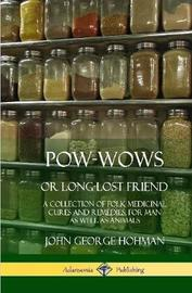 Pow-Wows, or Long-Lost Friend by John George Hohman