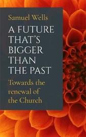 A Future That's Bigger Than The Past by Samuel Wells