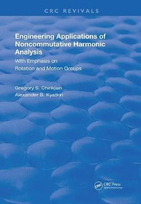 Engineering Applications of Noncommutative Harmonic Analysis by Gregory S Chirikjian