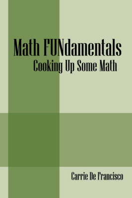 Math Fundamentals: Cooking Up Some Math / Using Science to Teach Math by Carrie De Francisco image