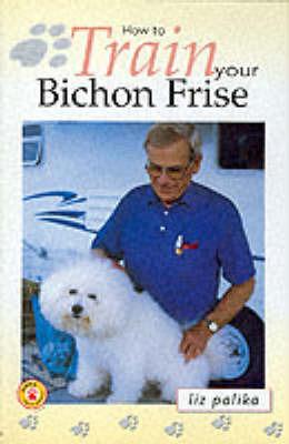 How to Train Your Bichon Frise by Liz Palika image