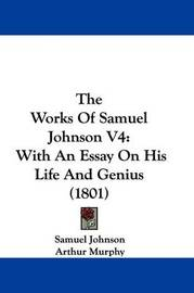 The Works Of Samuel Johnson V4: With An Essay On His Life And Genius (1801) by Samuel Johnson image