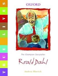 True Lives: Roald Dahl by Andrea Shavick