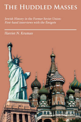 The Huddled Masses: Jewish History in the Former Soviet Union: First-Hand Interviews with the a Migres by Harriet N. Kruman image