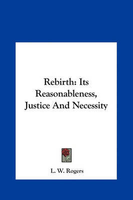 Rebirth: Its Reasonableness, Justice and Necessity by L.W. Rogers image