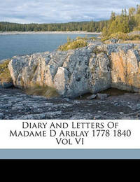 Diary and Letters of Madame D Arblay 1778 1840 Vol VI by Austin Dobson