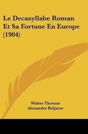 Le Decasyllabe Roman Et Sa Fortune En Europe (1904) by Alexandre Beljame