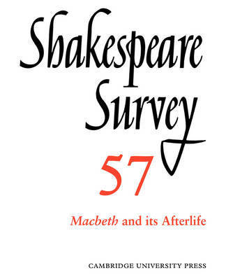 Shakespeare Survey: Volume 57, Macbeth and its Afterlife: v. 57