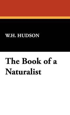 The Book of a Naturalist by W.H. Hudson