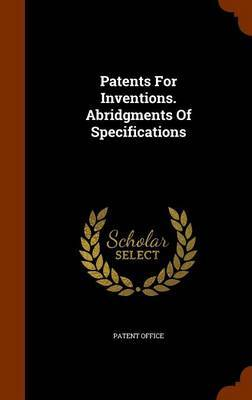 Patents for Inventions. Abridgments of Specifications by Patent Office image