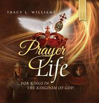 Prayer Life by Tracy L Williams