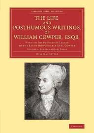 The Cambridge Library Collection - Literary Studies The Life, and Posthumous Writings, of William Cowper, Esqr.: Volume 4 by William Hayley