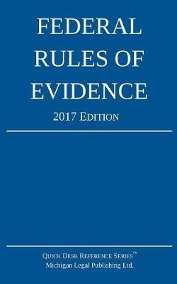 Federal Rules of Evidence; 2017 Edition by Michigan Legal Publishing Ltd