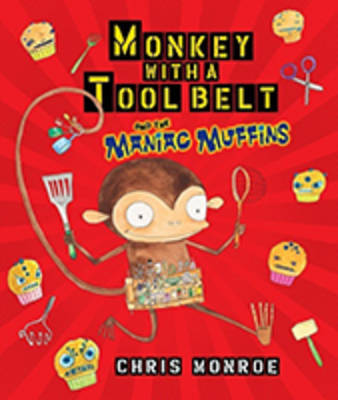 Monkey with a Tool Belt and the Maniac Muffins by Monroe Chris