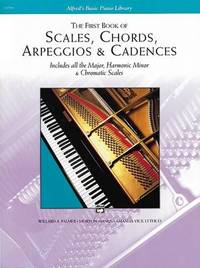 The First Book of Scales, Chords, Arpeggios & Cadences by Willard A Palmer