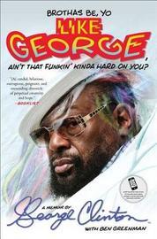 Brothas Be, Yo Like George, Ain't That Funkin' Kinda Hard on You? by George Clinton
