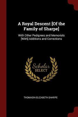 A Royal Descent [Of the Family of Sharpe] by Thomasin Elizabeth Sharpe