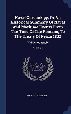 Naval Chronology, or an Historical Summary of Naval and Maritime Events from the Time of the Romans, to the Treaty of Peace 1802 by Isaac Schomberg