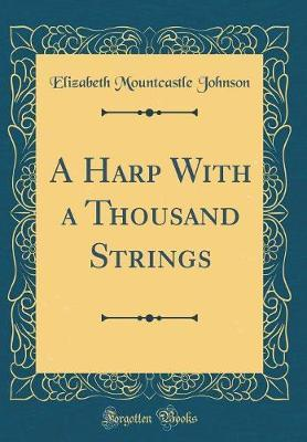 A Harp with a Thousand Strings (Classic Reprint) by Elizabeth Mountcastle Johnson