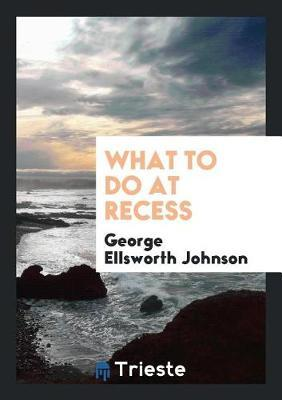 What to Do at Recess by George Ellsworth Johnson image