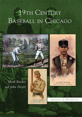 19th Century Baseball in Chicago by Mark Rucker