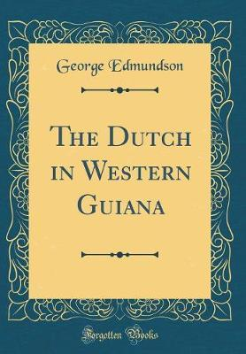 The Dutch in Western Guiana (Classic Reprint) by George Edmundson image